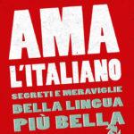 """Ama l'italiano. Segreti e meraviglie della lingua più bella"""""""